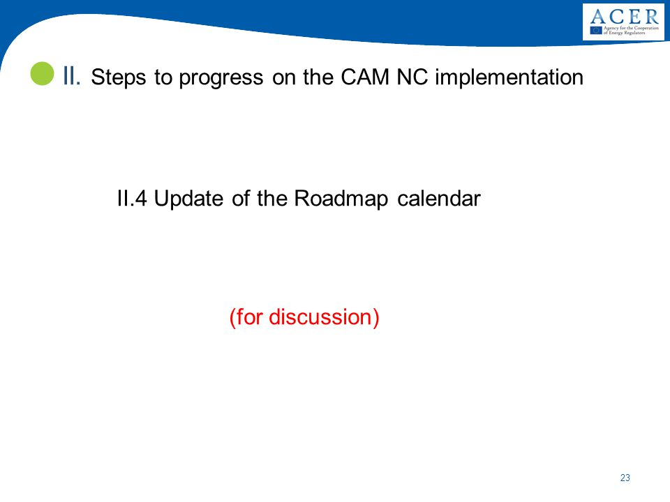 23 II.4 Update of the Roadmap calendar (for discussion) II. Steps to progress on the CAM NC implementation