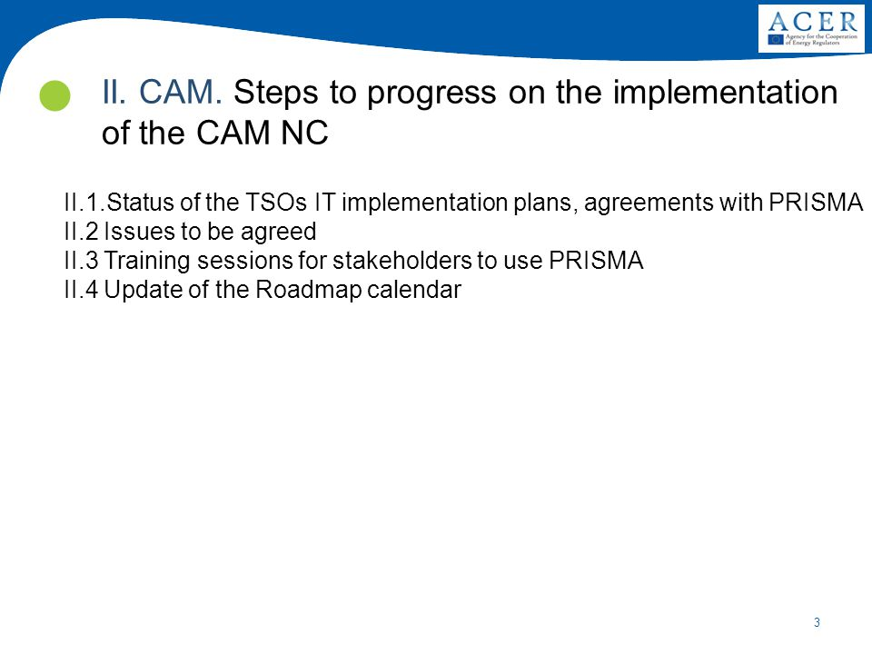 3 II. CAM. Steps to progress on the implementation of the CAM NC II.1.Status of the TSOs IT implementation plans, agreements with PRISMA II.2 Issues t