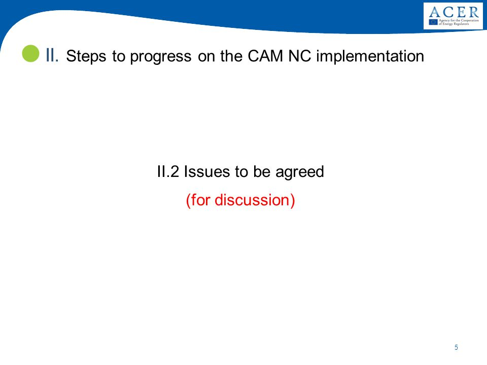 5 II.2 Issues to be agreed (for discussion) II. Steps to progress on the CAM NC implementation