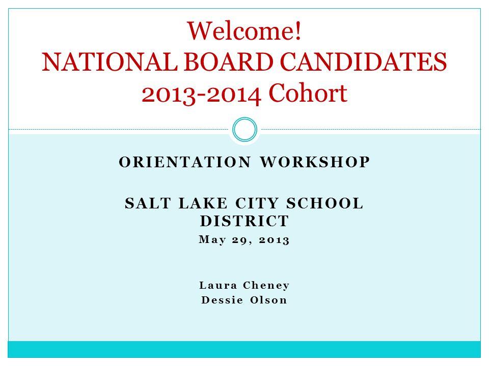 ORIENTATION WORKSHOP SALT LAKE CITY SCHOOL DISTRICT May 29, 2013 Laura Cheney Dessie Olson Welcome.