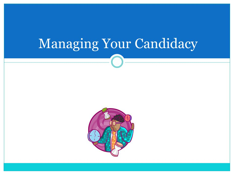 Managing Your Candidacy
