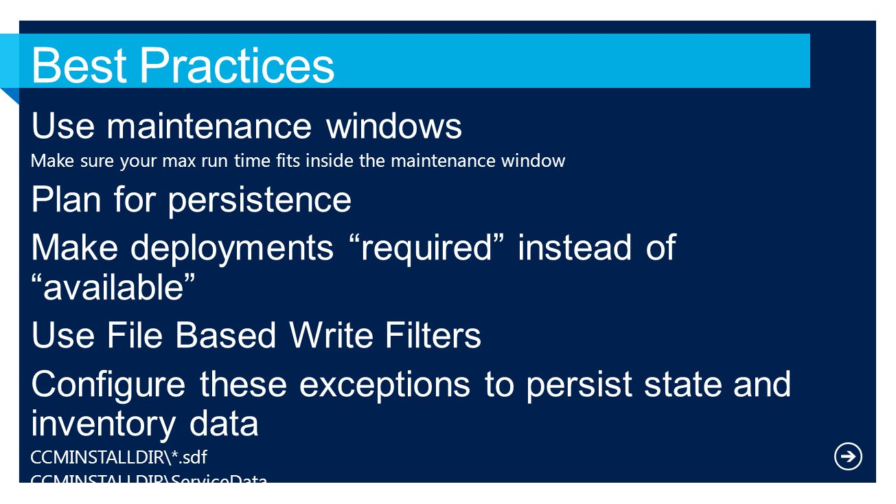 """Use maintenance windows Make sure your max run time fits inside the maintenance window Plan for persistence Make deployments """"required"""" instead of """"av"""