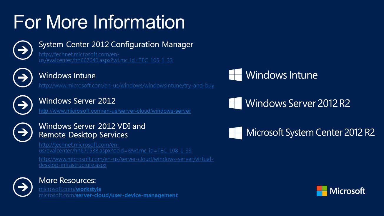 System Center 2012 Configuration Manager http://technet.microsoft.com/en- us/evalcenter/hh667640.aspx?wt.mc_id=TEC_105_1_33 Windows Intune http://www.