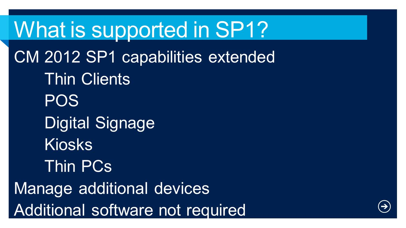 CM 2012 SP1 capabilities extended Thin Clients POS Digital Signage Kiosks Thin PCs Manage additional devices Additional software not required
