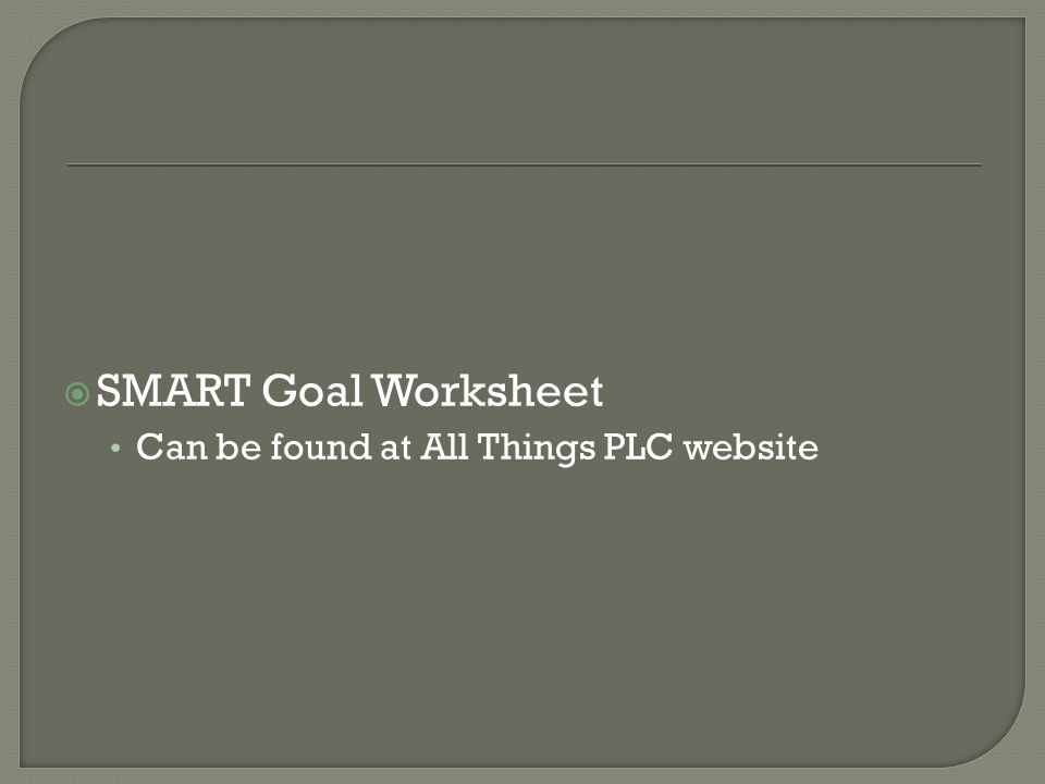  SMART Goal Worksheet Can be found at All Things PLC website