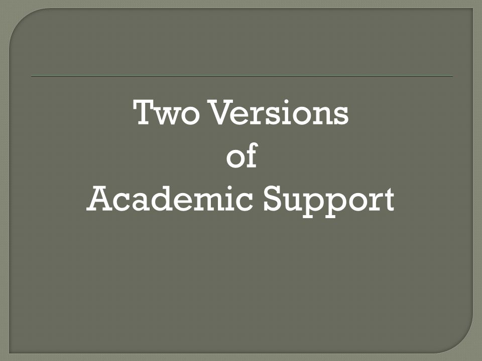 Two Versions of Academic Support