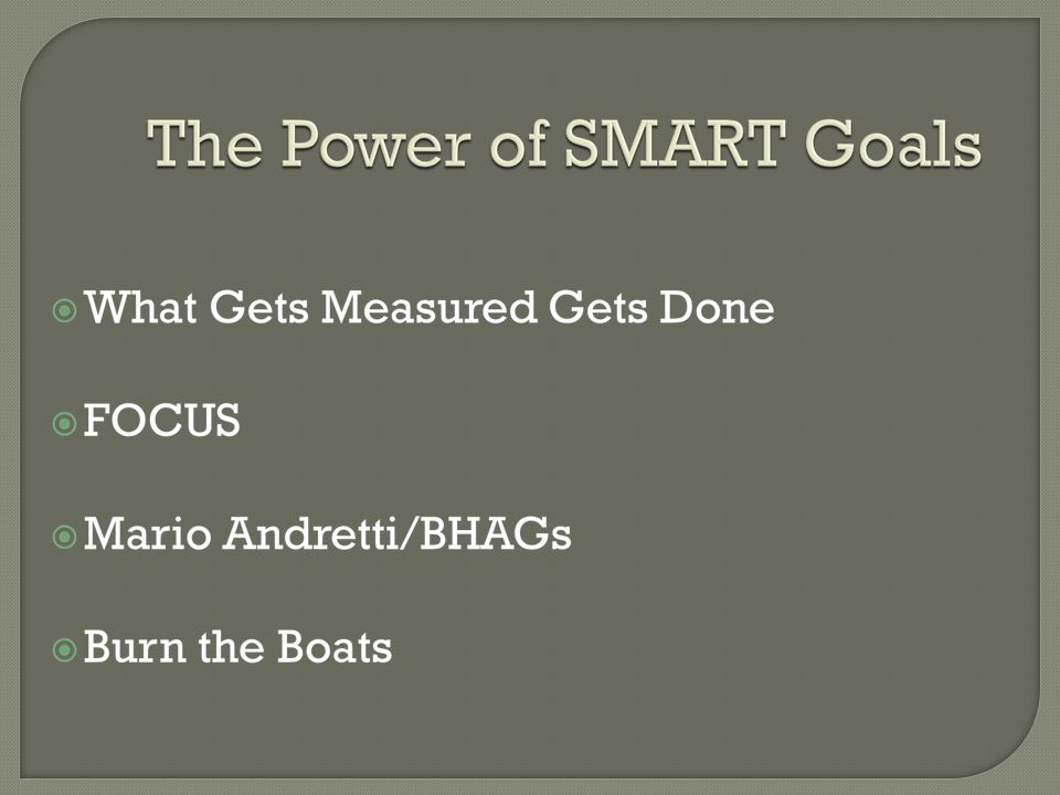 The of Goals The Power of Goals  Provides Focus  Sense of Accomplishment for Teachers/Students  Pride