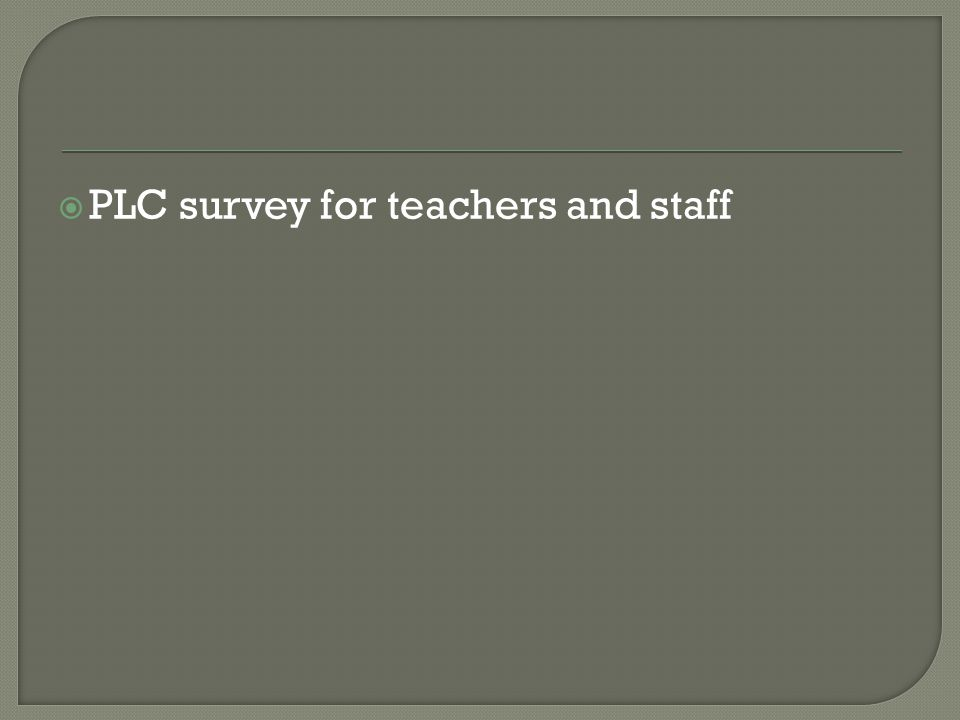  PLC survey for teachers and staff