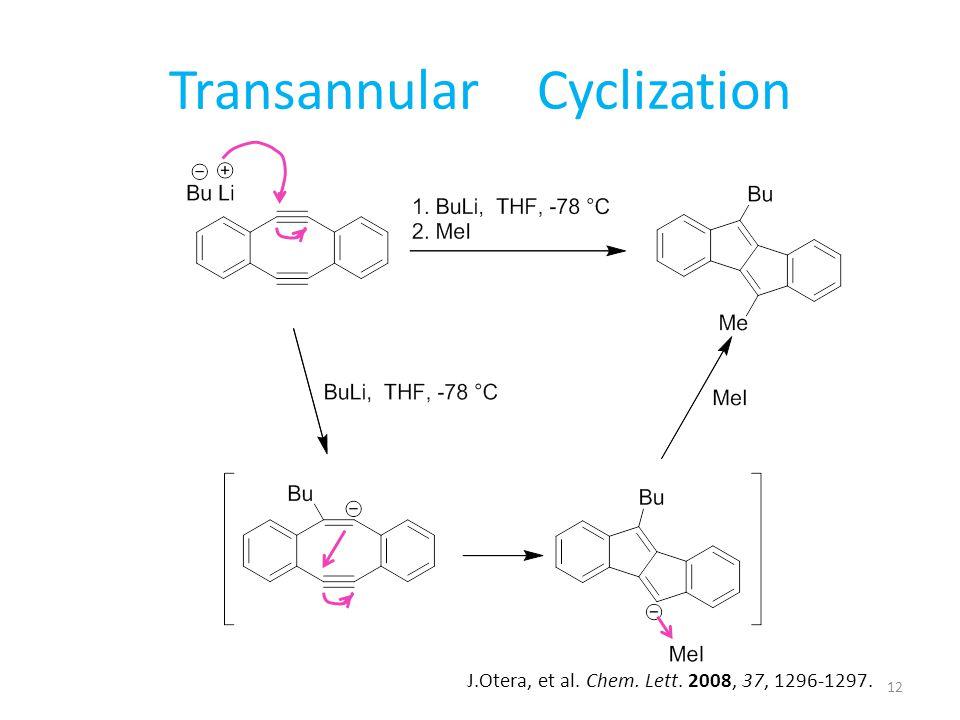 Transannular Cyclization J.Otera, et al. Chem. Lett. 2008, 37, 1296-1297. 12