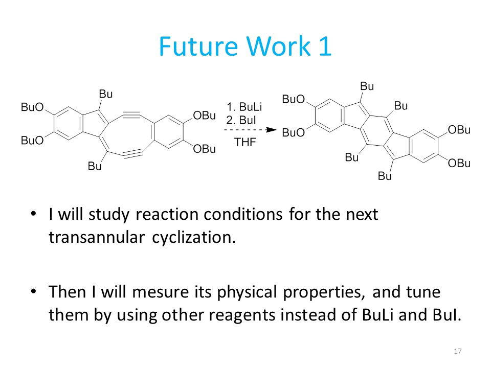 Future Work 1 17 I will study reaction conditions for the next transannular cyclization. Then I will mesure its physical properties, and tune them by