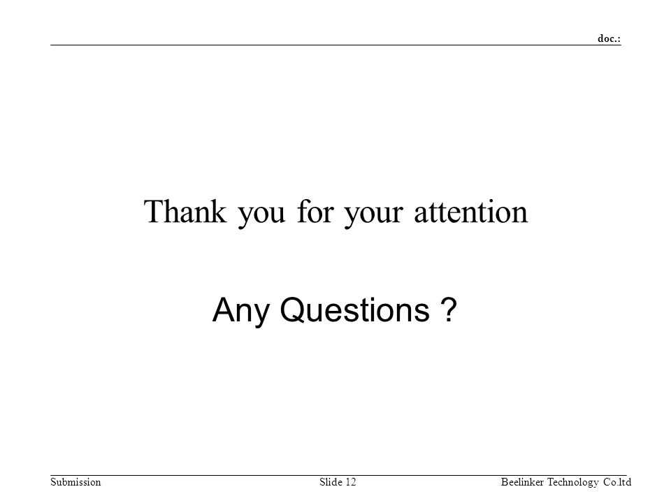 doc.: SubmissionBeelinker Technology Co.ltdSlide 12 Thank you for your attention Any Questions ?