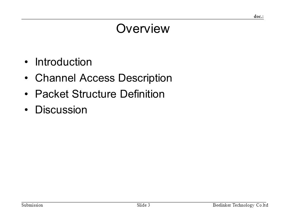 doc.: SubmissionBeelinker Technology Co.ltdSlide 3 Overview Introduction Channel Access Description Packet Structure Definition Discussion