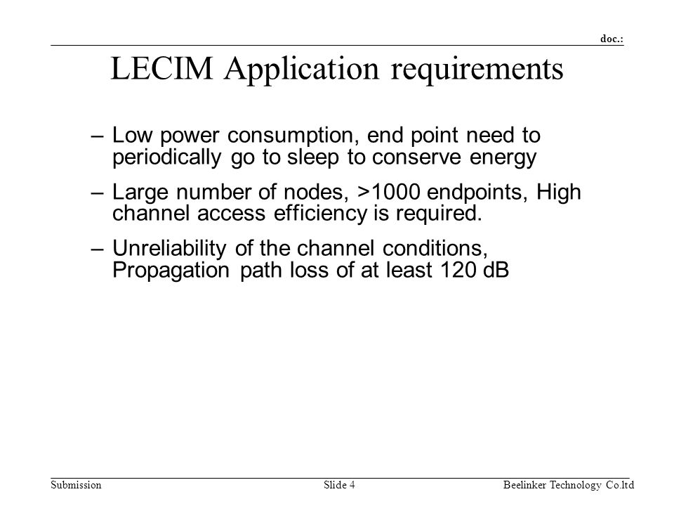doc.: SubmissionBeelinker Technology Co.ltdSlide 4 LECIM Application requirements –Low power consumption, end point need to periodically go to sleep t