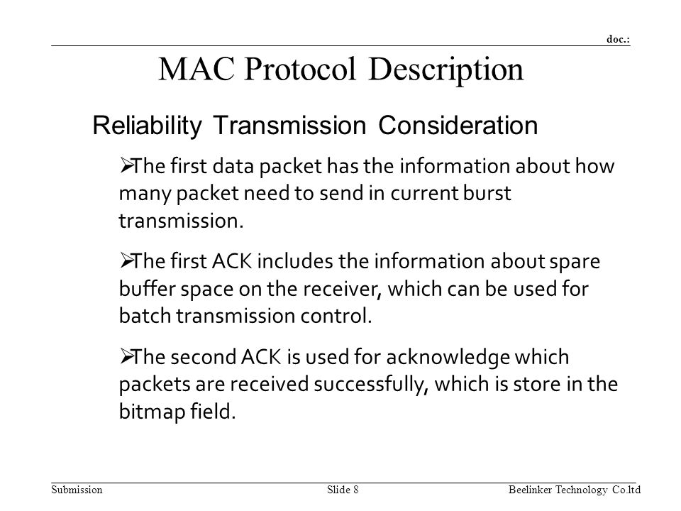 doc.: SubmissionBeelinker Technology Co.ltdSlide 8 MAC Protocol Description Reliability Transmission Consideration  The first data packet has the information about how many packet need to send in current burst transmission.