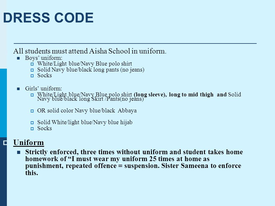 DRESS CODE  All students must attend Aisha School in uniform.