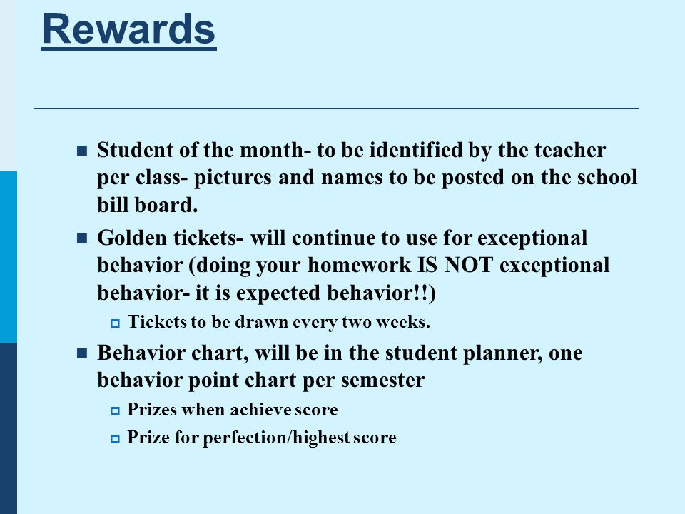 Rewards Student of the month- to be identified by the teacher per class- pictures and names to be posted on the school bill board.