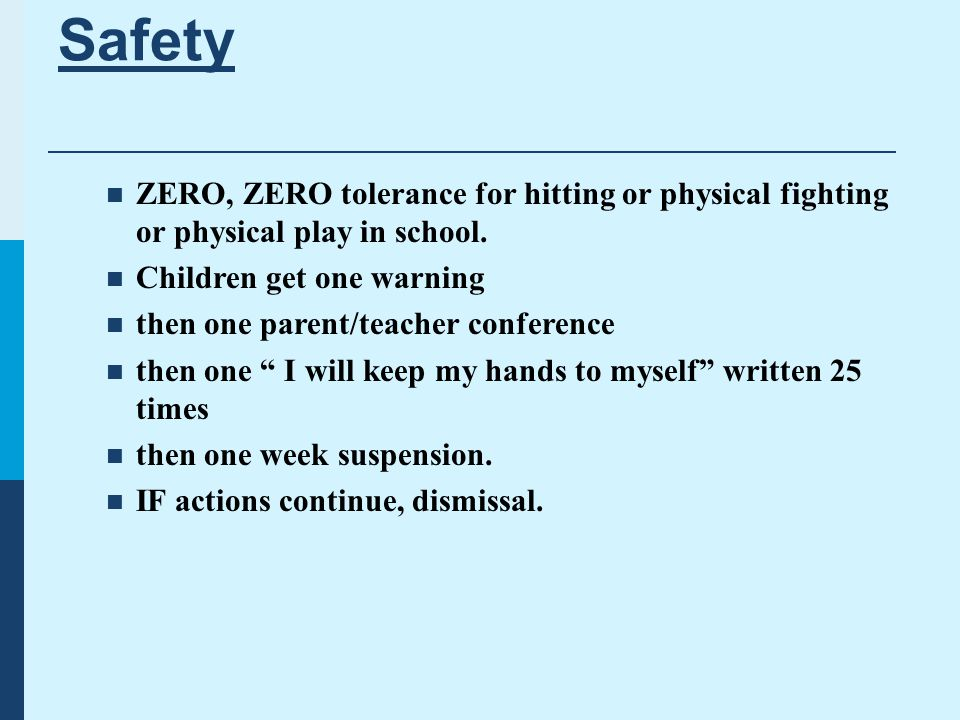 Safety ZERO, ZERO tolerance for hitting or physical fighting or physical play in school.
