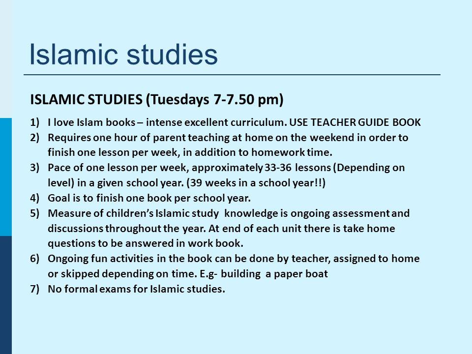 Islamic studies ISLAMIC STUDIES (Tuesdays 7-7.50 pm) 1)I love Islam books – intense excellent curriculum.