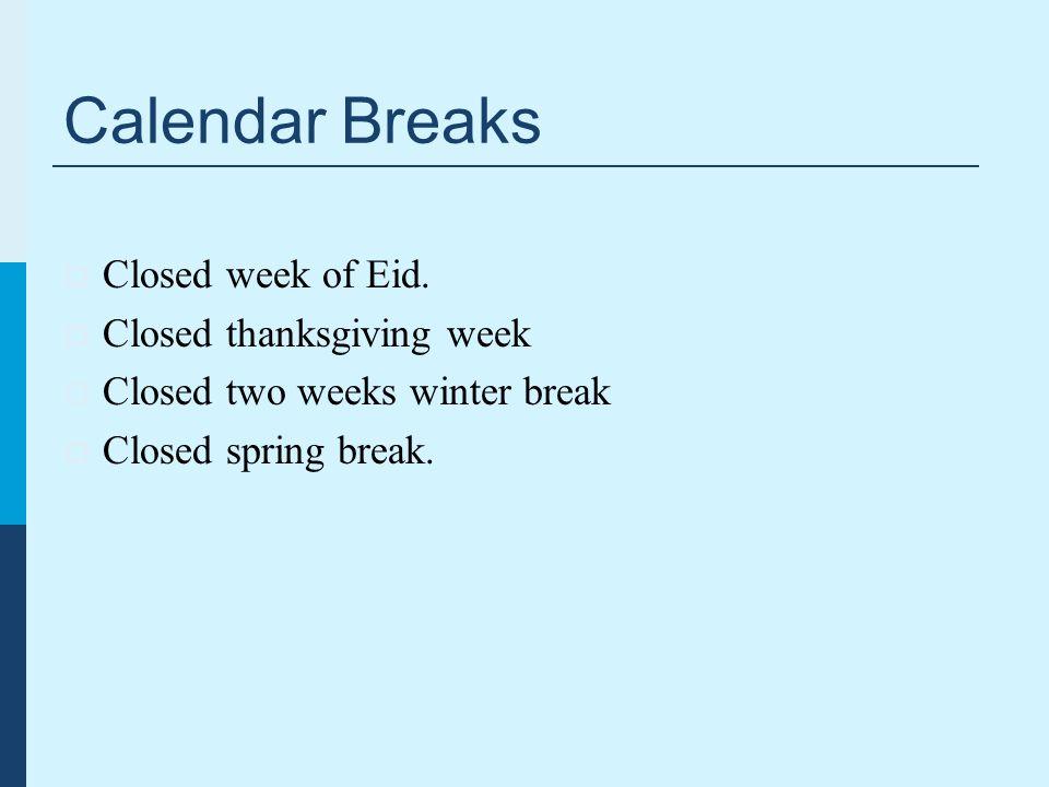 Calendar Breaks  Closed week of Eid.