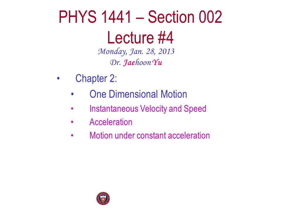 PHYS 1441 – Section 002 Lecture #4 Monday, Jan. 28, 2013 Dr.
