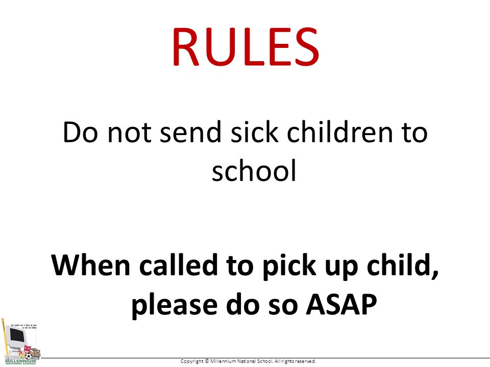 RULES Do not send sick children to school When called to pick up child, please do so ASAP Copyright © Millennium National School.