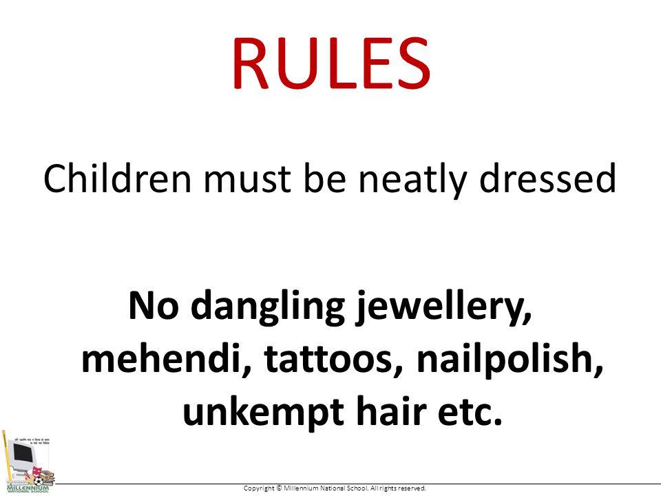 RULES Children must be neatly dressed No dangling jewellery, mehendi, tattoos, nailpolish, unkempt hair etc.