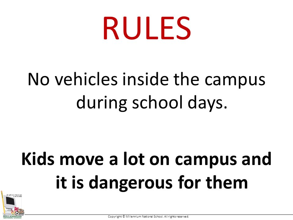 RULES No vehicles inside the campus during school days.