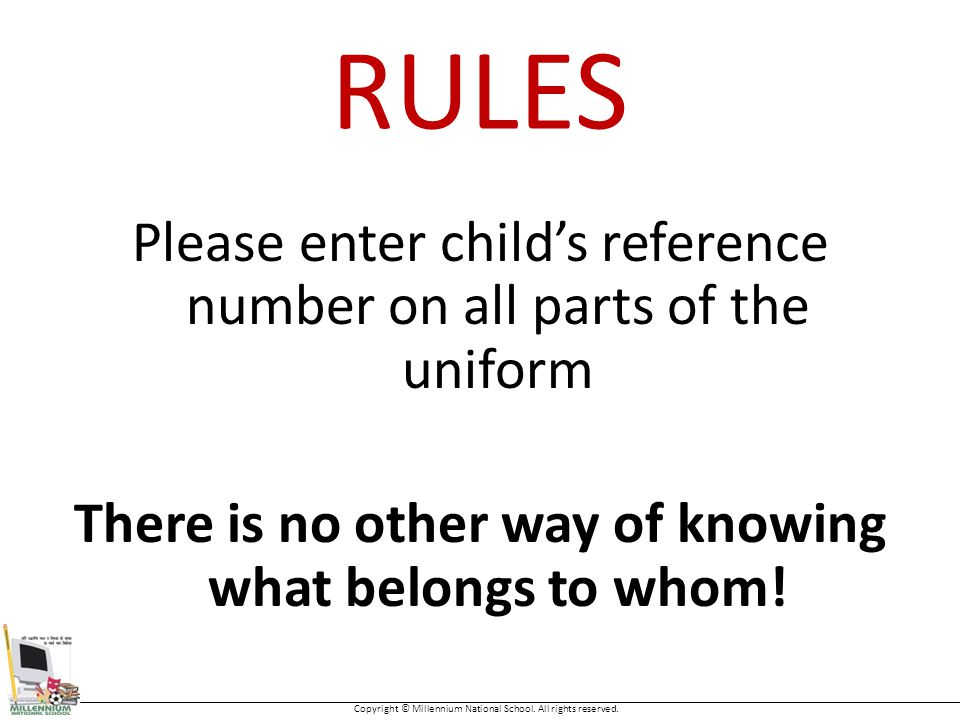RULES Please enter child's reference number on all parts of the uniform There is no other way of knowing what belongs to whom.