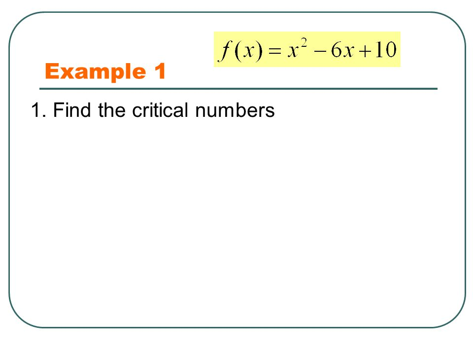 Example 1 1. Find the critical numbers
