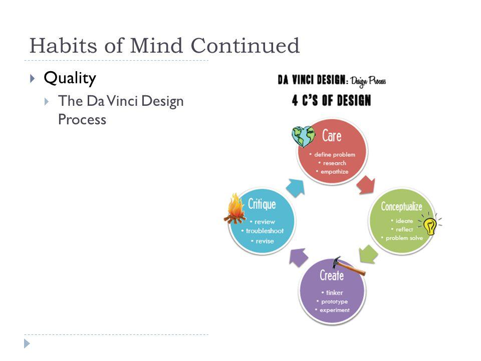 Habits of Mind Continued  Quality  The Da Vinci Design Process