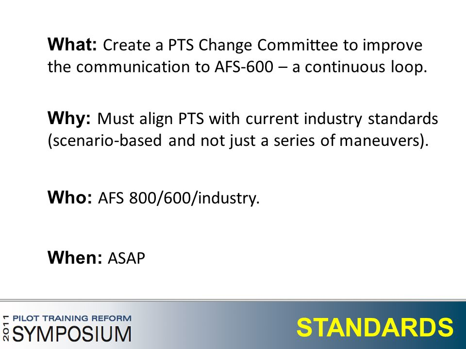 18 STANDARDS What: Create a PTS Change Committee to improve the communication to AFS-600 – a continuous loop.
