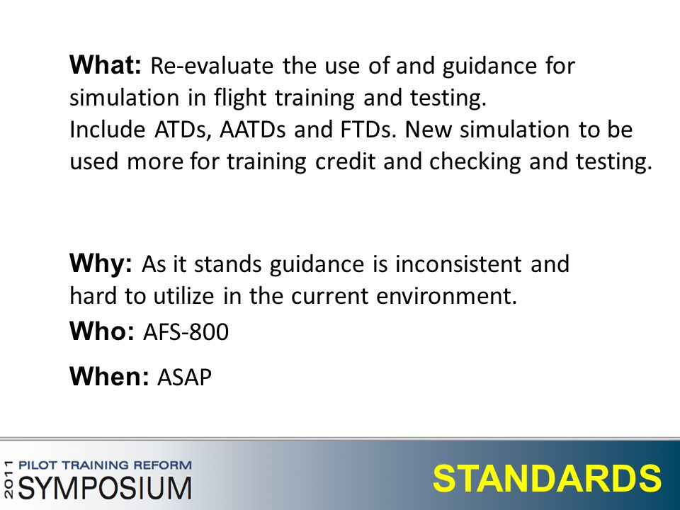19 STANDARDS What: Re-evaluate the use of and guidance for simulation in flight training and testing.