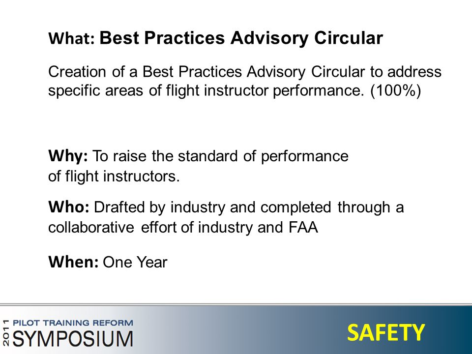 2 SAFETY What: Best Practices Advisory Circular Creation of a Best Practices Advisory Circular to address specific areas of flight instructor performance.