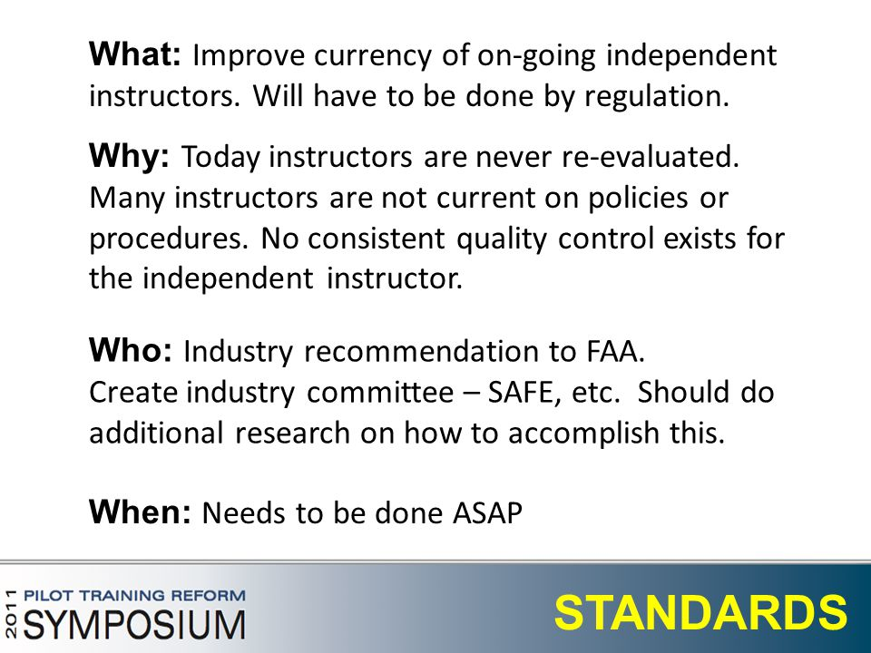 21 STANDARDS What: Improve currency of on-going independent instructors.