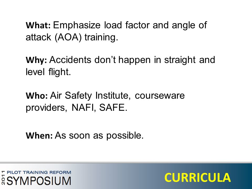 24 CURRICULA What: Emphasize load factor and angle of attack (AOA) training.