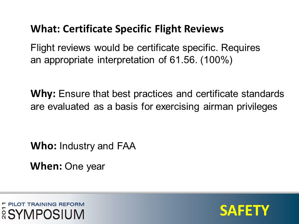 4 SAFETY What: Certificate Specific Flight Reviews Flight reviews would be certificate specific.