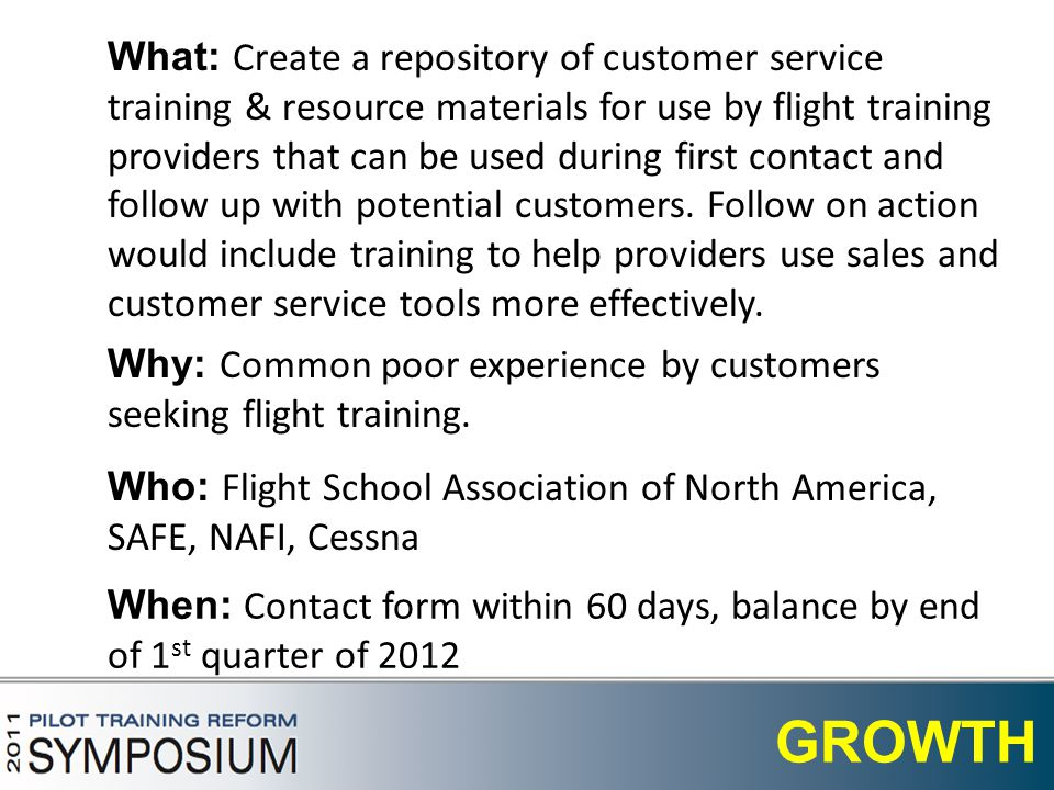 8 GROWTH What: Create a repository of customer service training & resource materials for use by flight training providers that can be used during first contact and follow up with potential customers.