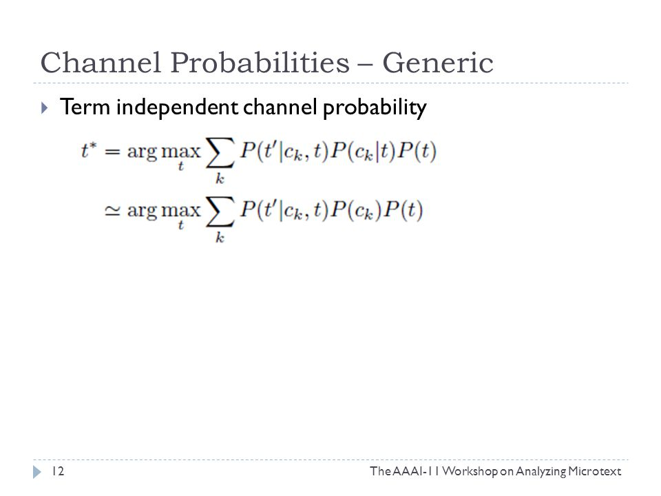 Channel Probabilities – Generic The AAAI-11 Workshop on Analyzing Microtext12  Term independent channel probability