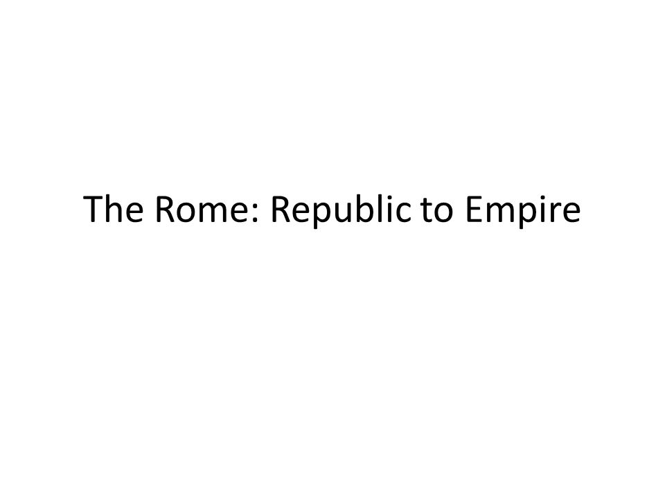 The Rome: Republic to Empire