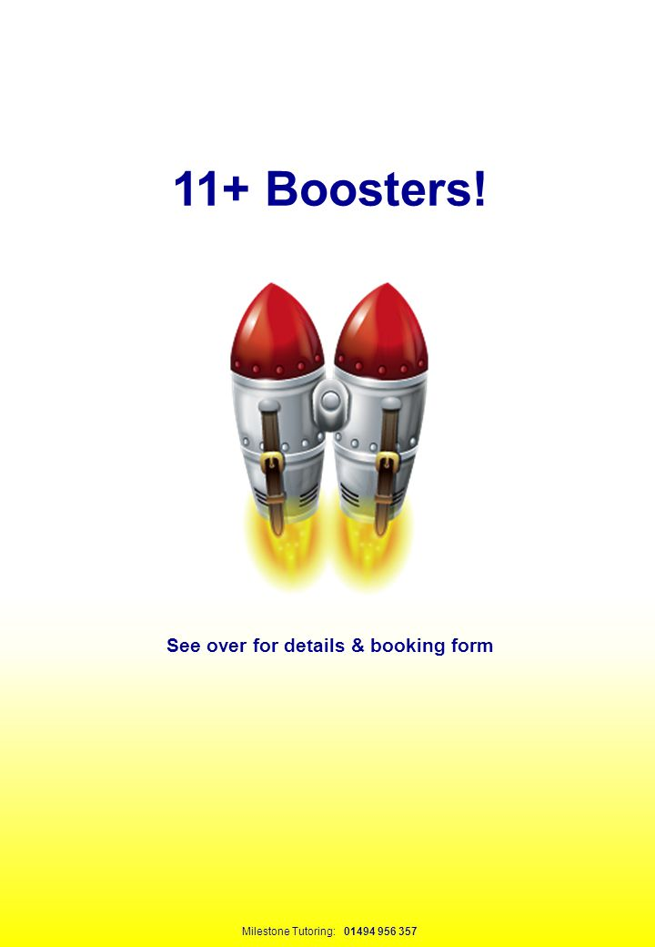 11+ Boosters! See over for details & booking form Milestone Tutoring: 01494 956 357
