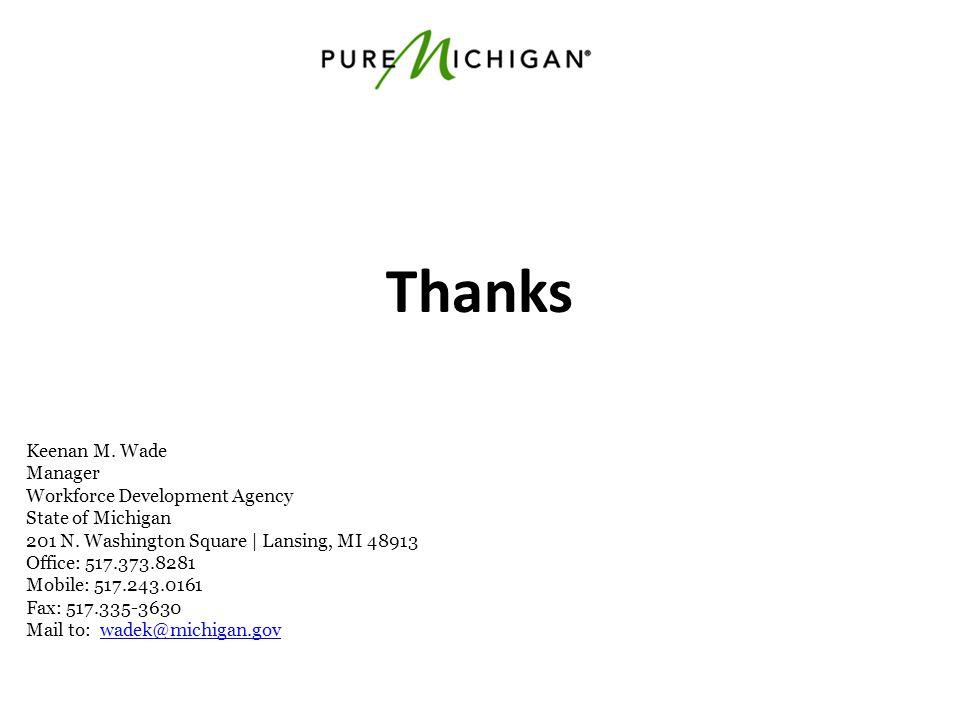 Thanks Keenan M.Wade Manager Workforce Development Agency State of Michigan 201 N.