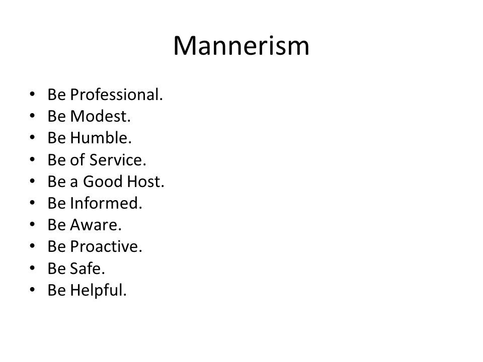 Mannerism Be Professional. Be Modest. Be Humble.
