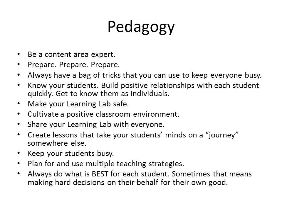 Pedagogy Be a content area expert. Prepare. Prepare.