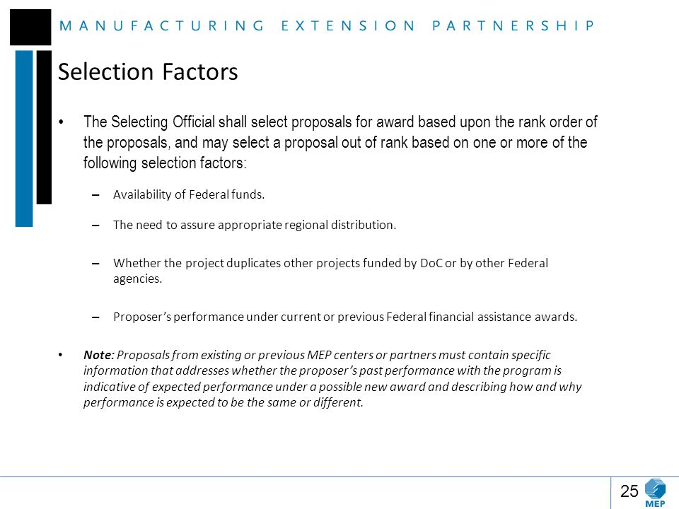 Selection Factors The Selecting Official shall select proposals for award based upon the rank order of the proposals, and may select a proposal out of rank based on one or more of the following selection factors: – Availability of Federal funds.