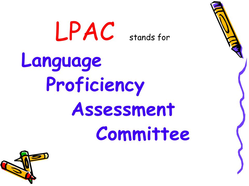 LPAC stands for Language Proficiency Assessment Committee