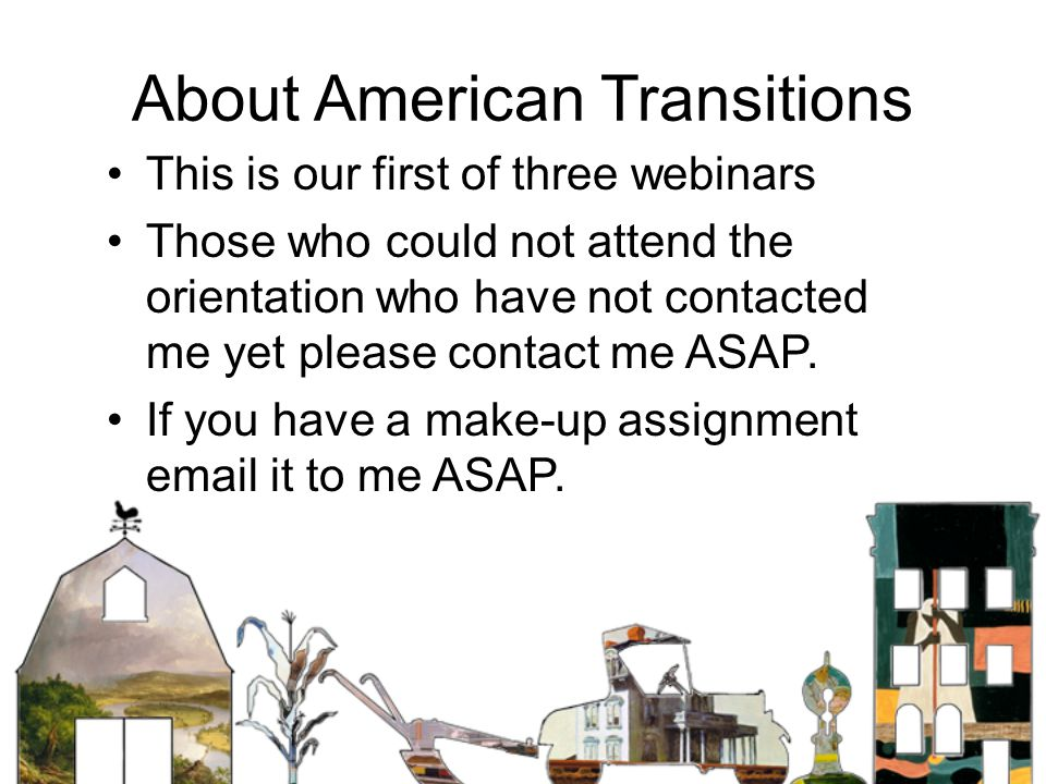About American Transitions This is our first of three webinars Those who could not attend the orientation who have not contacted me yet please contact me ASAP.