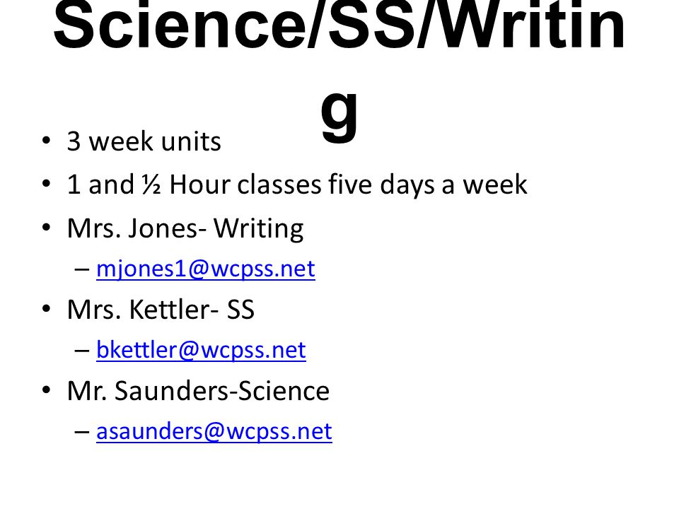 Science/SS/Writin g 3 week units 1 and ½ Hour classes five days a week Mrs.