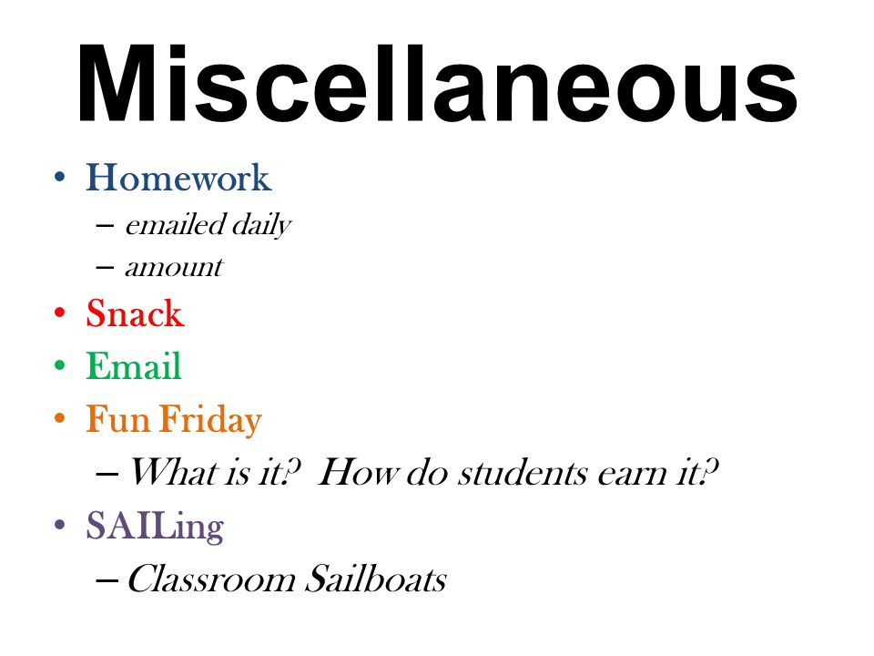 Miscellaneous Homework – emailed daily – amount Snack Email Fun Friday – What is it.