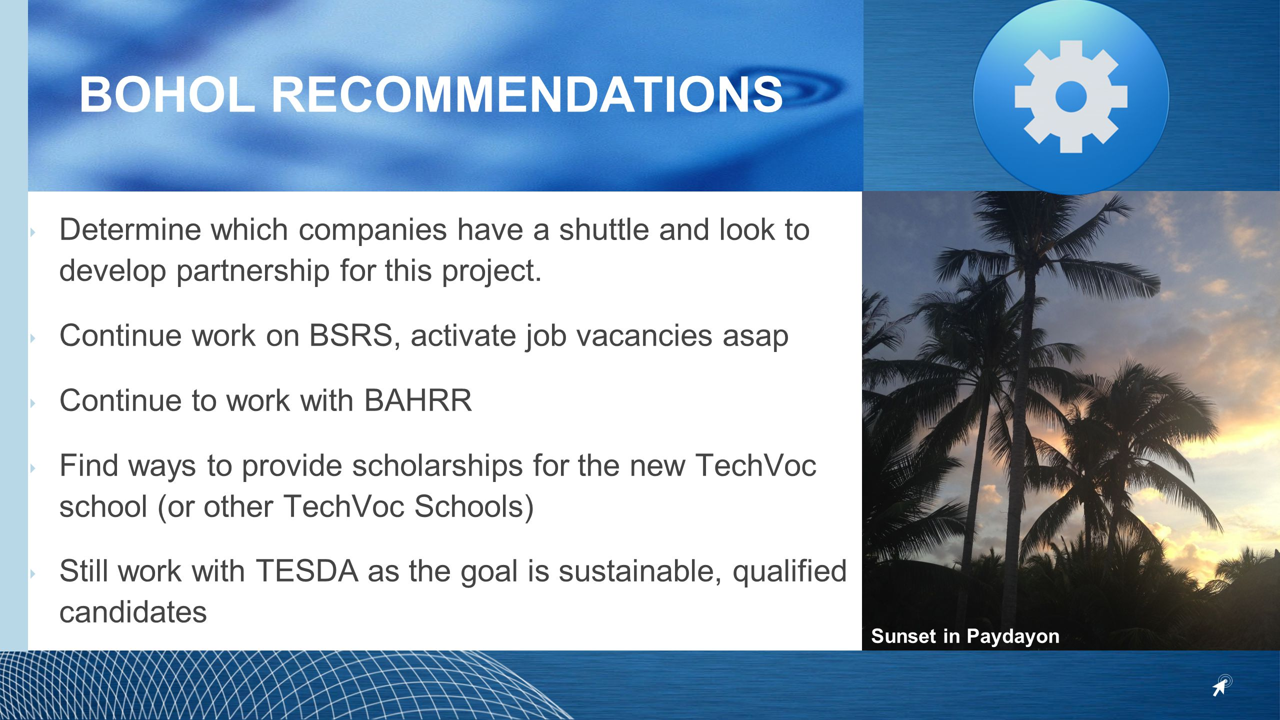 BOHOL RECOMMENDATIONS ‣ Determine which companies have a shuttle and look to develop partnership for this project. ‣ Continue work on BSRS, activate j