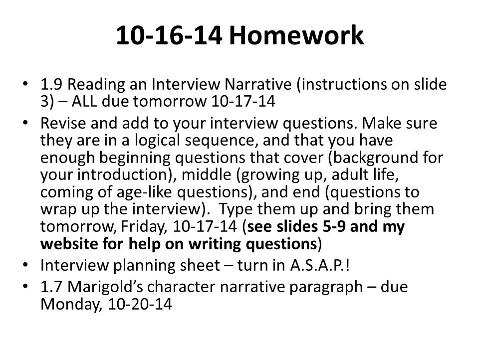 10-16-14 Homework 1.9 Reading an Interview Narrative (instructions on slide 3) – ALL due tomorrow 10-17-14 Revise and add to your interview questions.